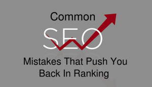 Common SEO Mistakes That is Pushing You Back in The Rankings