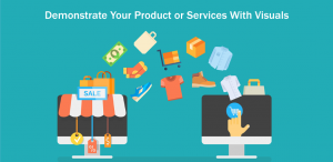 Demonstrate Your Product or Services With Visuals