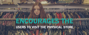 Encourages the users to visit the physical store