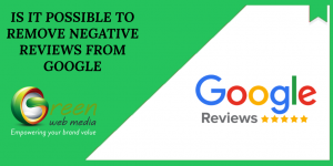 is it possible to remove negative google review?