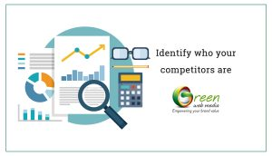 Identify who your competitors are