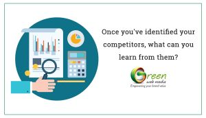 Once you've identified your competitors, what can you learn from them?