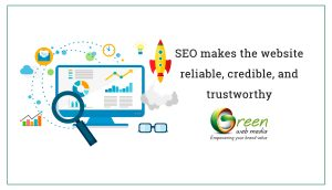 SEO makes the website reliable, credible, and trustworthy