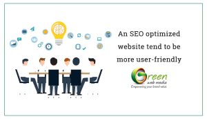An SEO optimized website tend to be more user-friendly