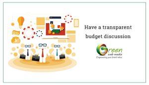 Have a transparent budget discussion