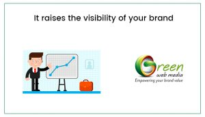 it-raises-the-visibility-of-your-brand